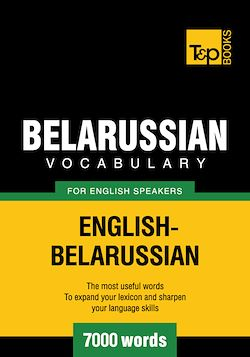 Belarussian Vocabulary for English Speakers - 7000 Words