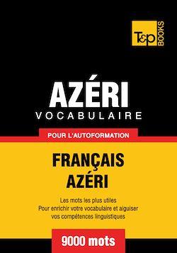 Vocabulaire Français - Azéri pour l'autoformation - 9000 mots