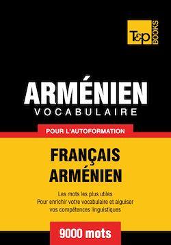 Vocabulaire Français - Arménien pour l'autoformation - 9000 mots