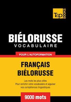 Vocabulaire Français - Biélorusse pour l'autoformation - 9000 mots