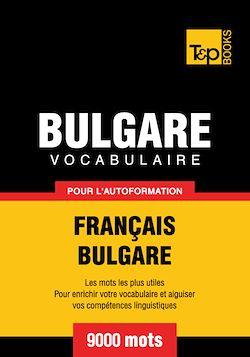 Vocabulaire Français - Bulgare pour l'autoformation - 9000 mots