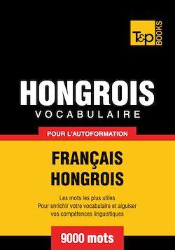 Vocabulaire Français - Hongrois pour l'autoformation - 9000 mots