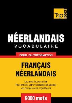 Vocabulaire Français - Néerlandais pour l'autoformation - 9000 mots