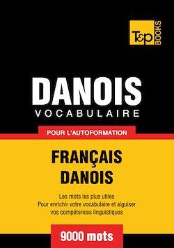 Vocabulaire Français - Danois pour l'autoformation - 9000 mots
