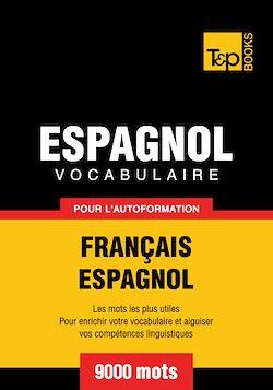Vocabulaire Français - Espagnol pour l'autoformation - 9000 mots