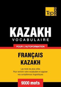 Vocabulaire Français - Kazakh  pour l'autoformation - 9000 mots