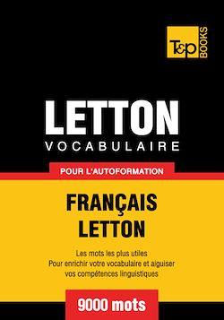 Vocabulaire Français - Letton pour l'autoformation - 9000 mots
