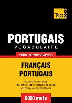Vocabulaire Français - Portugais pour l'autoformation - 9000 mots