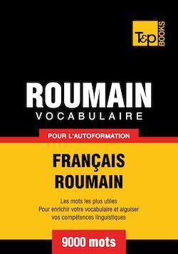 Vocabulaire Français - Roumain pour l'autoformation - 9000 mots