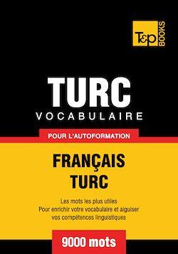 Vocabulaire Français-Turc pour l'autoformation - 9000 mots