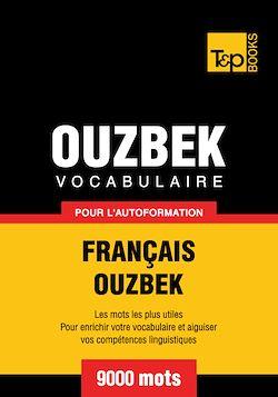 Vocabulaire Français - Ouzbek pour l'autoformation - 9000 mots