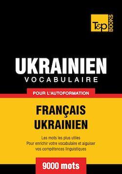 Vocabulaire Français-Ukrainien pour l'autoformation - 9000 mots