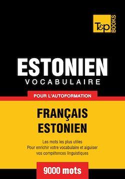 Vocabulaire Français - Estonien pour l'autoformation - 9000 mots