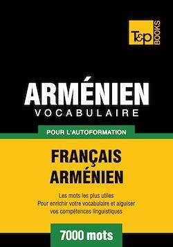 Vocabulaire Français - Arménien pour l'autoformation - 7000 mots