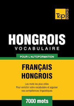 Vocabulaire Français - Hongrois pour l'autoformation - 7000 mots