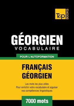 Vocabulaire Français - Géorgien pour l'autoformation - 7000 mots