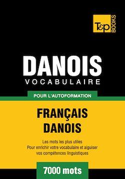 Vocabulaire Français - Danois pour l'autoformation - 7000 mots