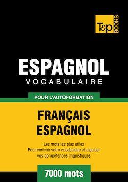 Vocabulaire Français - Espagnol pour l'autoformation - 7000 mots