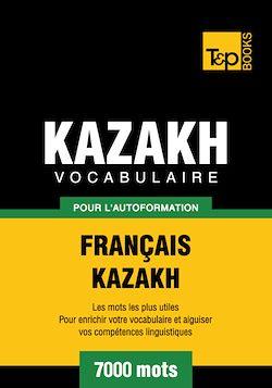 Vocabulaire Français - Kazakh  pour l'autoformation - 7000 mots