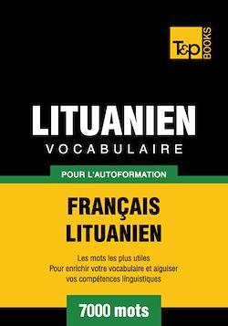Vocabulaire Français - Lituanien pour l'autoformation - 7000 mots