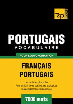 Vocabulaire Français - Portugais pour l'autoformation - 7000 mots