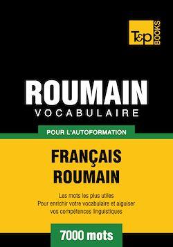Vocabulaire Français - Roumain pour l'autoformation - 7000 mots
