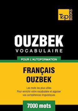 Vocabulaire Français - Ouzbek pour l'autoformation - 7000 mots