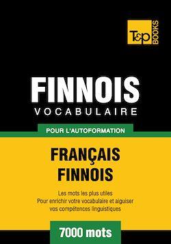 Vocabulaire Français - Finnois pour l'autoformation - 7000 mots