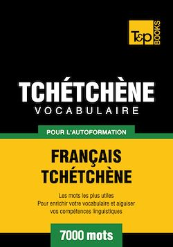 Vocabulaire Français-Tchétchène pour l'autoformation - 7000 mots