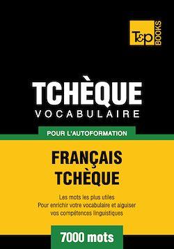 Vocabulaire Français-Tchèque pour l'autoformation - 7000 mots