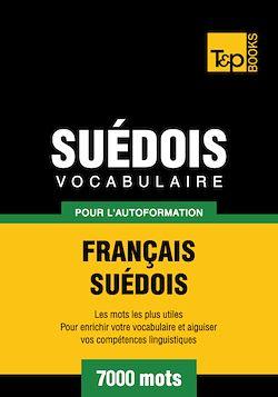 Vocabulaire Français - Suédois pour l'autoformation - 7000 mots