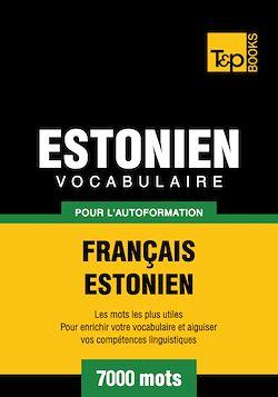 Vocabulaire Français - Estonien pour l'autoformation - 7000 mots