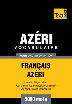 Vocabulaire Français - Azéri pour l'autoformation - 5000 mots