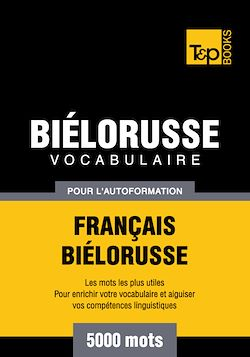 Vocabulaire Français - Biélorusse pour l'autoformation - 5000 mots