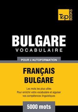 Vocabulaire Français - Bulgare pour l'autoformation - 5000 mots