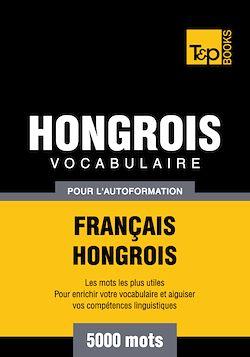 Vocabulaire Français - Hongrois pour l'autoformation - 5000 mots