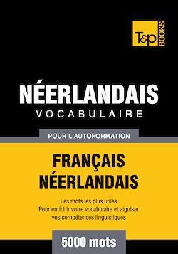 Vocabulaire Français - Néerlandais pour l'autoformation - 5000 mots