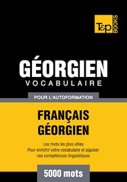 Vocabulaire Français - Géorgien pour l'autoformation - 5000 mots