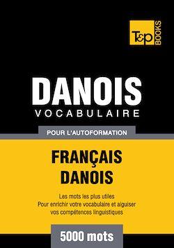 Vocabulaire Français - Danois pour l'autoformation - 5000 mots