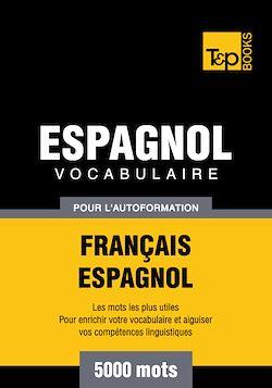 Vocabulaire Français - Espagnol pour l'autoformation - 5000 mots