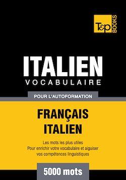 Vocabulaire Français - Italien pour l'autoformation - 5000 mots