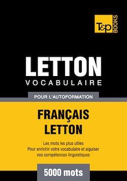 Vocabulaire Français - Letton pour l'autoformation - 5000 mots