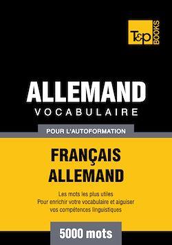 Vocabulaire Français - Allemand pour l'autoformation - 5000 mots