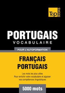 Vocabulaire Français - Portugais pour l'autoformation - 5000 mots