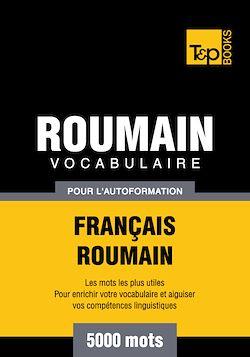 Vocabulaire Français - Roumain pour l'autoformation - 5000 mots