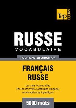 Vocabulaire Français - Russe pour l'autoformation - 5000 mots