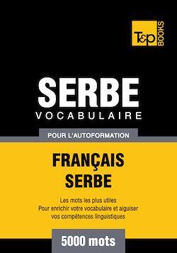 Vocabulaire Français - Serbe pour l'autoformation - 5000 mots