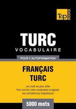 Vocabulaire Français-Turc pour l'autoformation - 5000 mots