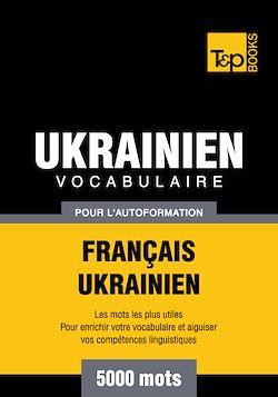 Vocabulaire Français-Ukrainien pour l'autoformation - 5000 mots