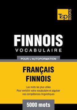 Vocabulaire Français - Finnois pour l'autoformation - 5000 mots
